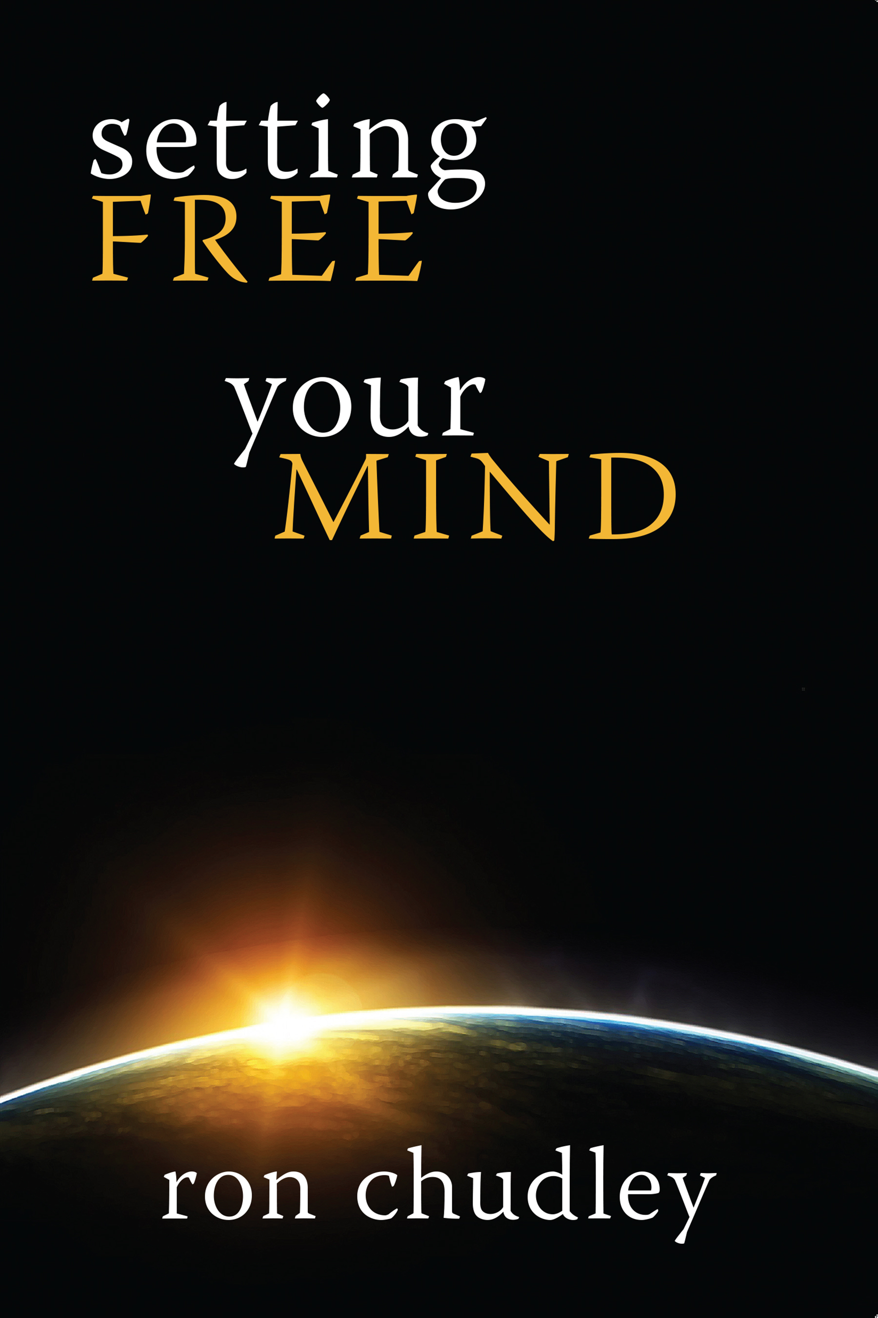 Setting Free Your Mind by Ron Chudley